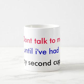 Mug Ne me parlez pas, jusqu'à ce que j'aie eu, ma