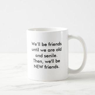 Mug Nous serons friendsuntil que nous sommes vieux et