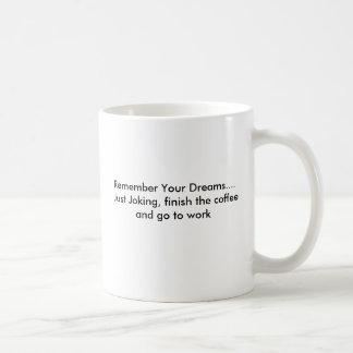Mug Rappelez-vous vos rêves…. Juste plaisantant, Th de
