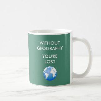 Mug Sans géographie vous êtes perdus