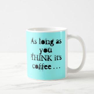 Mug Tant que vous PENSEZ c'est café…