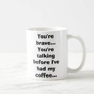 Mug Vous êtes courageux… Vous parlez avant que j'aie