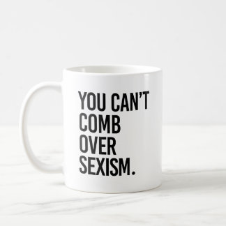 MUG VOUS NE POUVEZ PAS PEIGNER AU-DESSUS DU SEXISME -