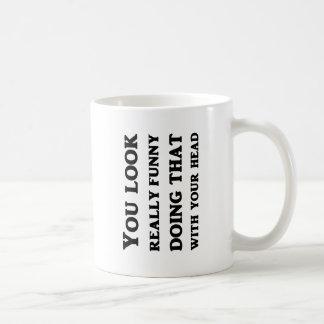 Mug Vous regardez vraiment drôles faisant cela avec