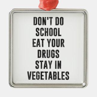 Ne faites pas l'école mangent vos drogues restent ornement carré argenté