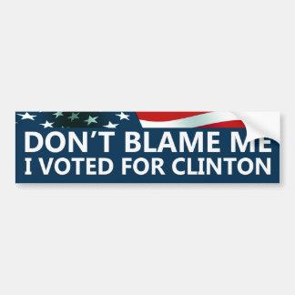 Ne me blâmez pas que j'ai voté pour Clinton Autocollant De Voiture