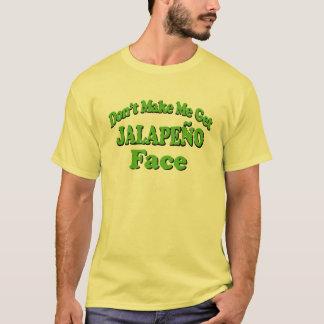 Ne m'incitez pas à obtenir à visage de Jalapeno le T-shirt