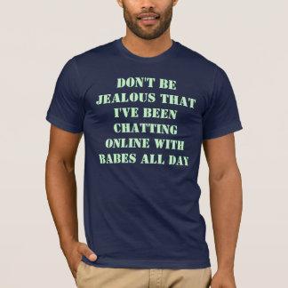 NE SOYEZ PAS JALOUX QUE j'AVAIS CAUSÉ EN LIGNE… T-shirt