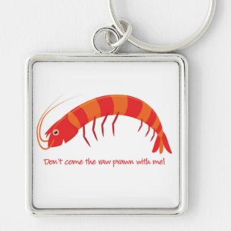'Ne viennent pas la crevette rose crue avec moi ! Porte-clés