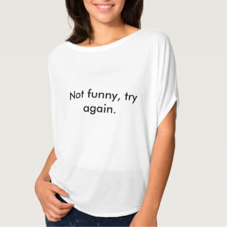 """Non drôle, essai encore"". par Ryan Carlisi T-shirt"