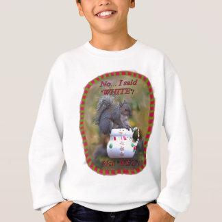 """Non… J'ai dit que le """"blanc"""" pas """"a mouillé"""" ! Sweatshirt"""