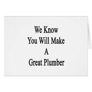 Nous savons que vous ferez un grand plombier carte