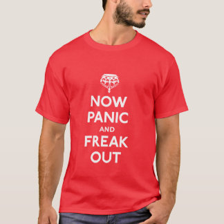 Now panic and freak out (Keep calm and carry on) T Shirt