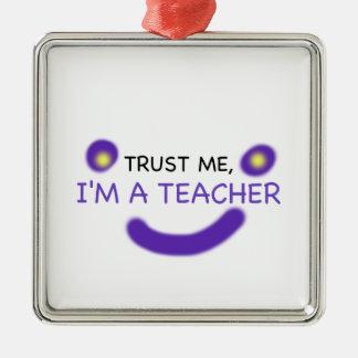 Ornement Carré Argenté Faites- confiancemoi, je suis un professeur