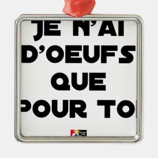 Ornement Carré Argenté JE N'AI D'OEUFS QUE POUR TOI - Jeux de mots - Fran