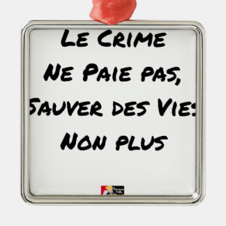 Ornement Carré Argenté Le Crime Ne Paie pas Sauver des Vies Non plus