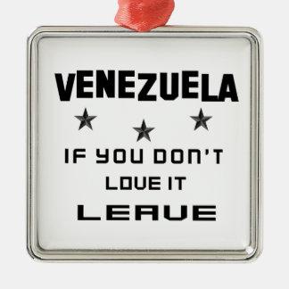 Ornement Carré Argenté Le Venezuela si vous ne l'aimez pas, partent