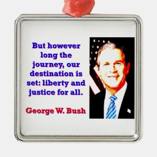 Ornement Carré Argenté Mais cependant longtemps le voyage - G W Bush