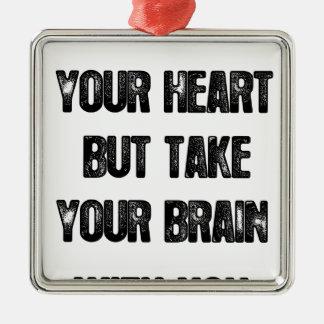 Ornement Carré Argenté suivez votre coeur mais prenez votre cerveau,