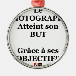 Ornement Rond Argenté Le PHOTOGRAPHE atteint son BUT grâce à ses OBJECTI