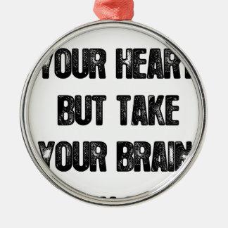 Ornement Rond Argenté suivez votre coeur mais prenez votre cerveau,