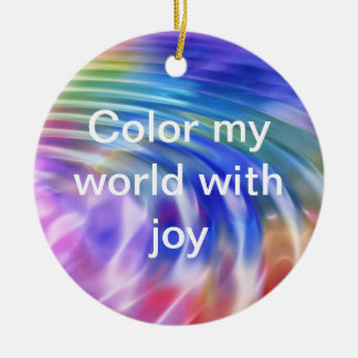 Ornement Rond En Céramique Colorez mon monde de la vie avec joie