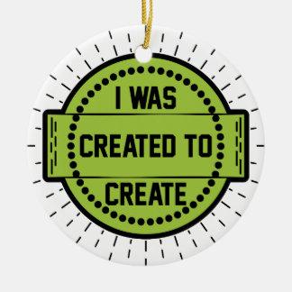 Ornement Rond En Céramique J'ai été créé pour créer