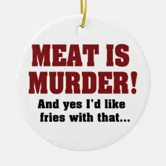 Ornement Rond En Céramique La viande est meurtre ! Et oui je voudrais des