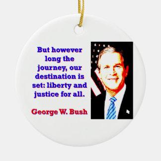 Ornement Rond En Céramique Mais cependant longtemps le voyage - G W Bush