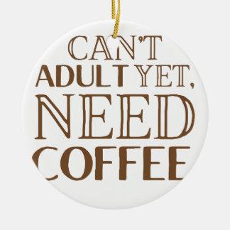 Ornement Rond En Céramique Ne peut pas adulte encore, le café du besoin