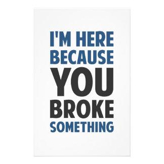 Papeterie Je suis ici puisque vous avez cassé quelque chose