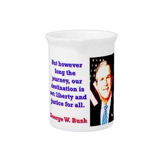 Pichet Mais cependant longtemps le voyage - G W Bush