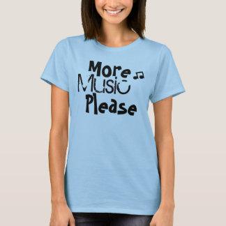 Plus de musique svp t-shirt