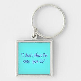 Porte-clés Je ne pense pas que je suis mignon, vous fais