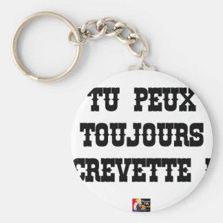 Porte-clés TU PEUX TOUJOURS CREVETTE ! - Jeux de Mots