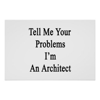 Poster Dites-moi vos problèmes que je suis un architecte