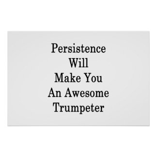 Poster La persistance vous fera un trompettiste