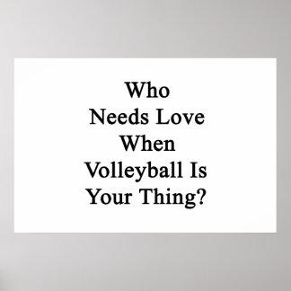 Poster Qui a besoin d'amour quand le volleyball est votre