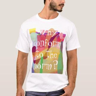 Pourquoi conformez-vous à la norme ? T-shirt