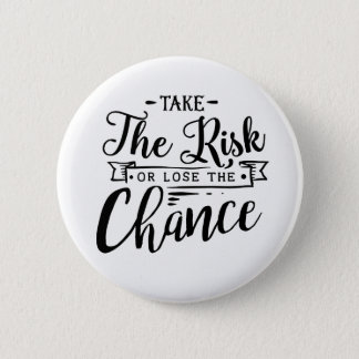 Prenez le risque ou perdez l'occasion badge rond 5 cm