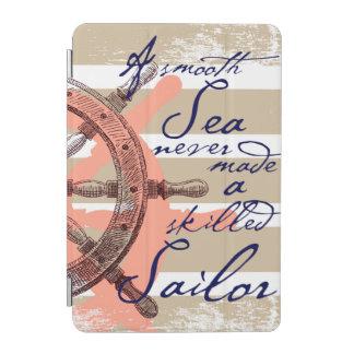 Protection iPad Mini Une mer lisse n'a jamais fait un marin qualifié