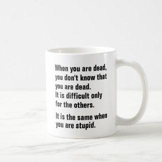 Quand vous êtes morts, vous ne savez pas que vous mug blanc