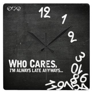Qui s'inquiète, je suis toujours en retard de horloge carrée