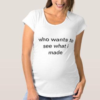 qui veut voir ce que j'ai fait T-Shirt de maternité