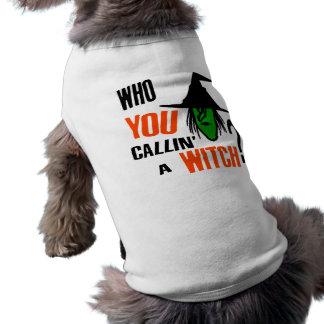 Qui VOUS Callin une sorcière ? Avec la sorcière et Tee-shirts Pour Animaux Domestiques