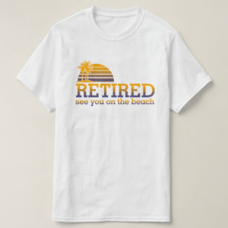 Retiré voyez-vous sur le T-shirt de plage