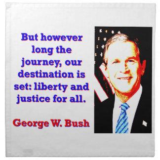 Serviettes En Tissus Mais cependant longtemps le voyage - G W Bush