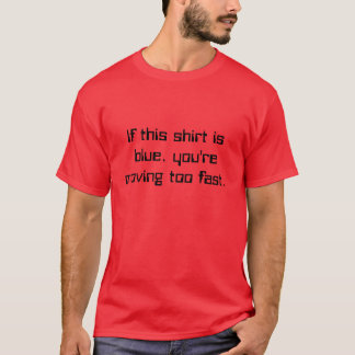 Si cette chemise est bleue, vous déplacez trop t-shirt