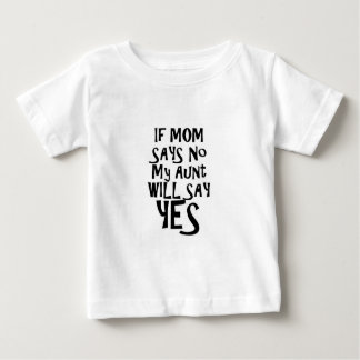 Si la maman ne disent aucune ma tante dites oui t-shirt pour bébé