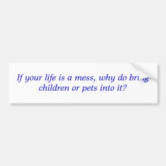 Si votre vie est un désordre, pourquoi apportez à  autocollant de voiture